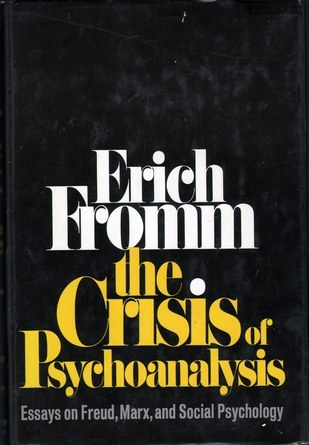 The Crisis of Psychoanalysis - Essays on Freud, Marx & Social Psychology