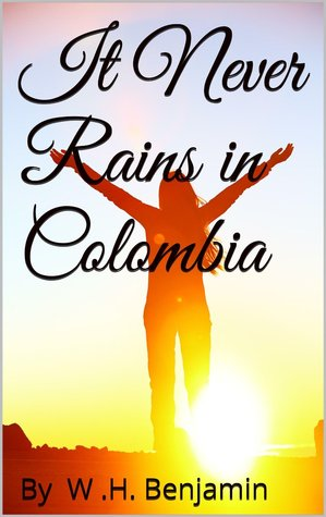It Never Rains in Colombia