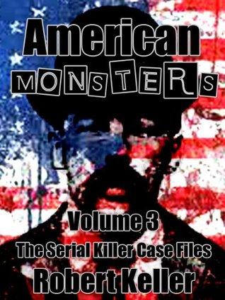 American Monsters: Volume 3: The Serial Killer Case Files