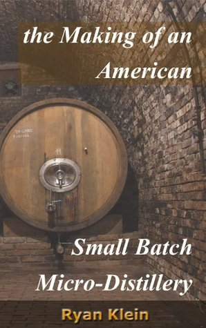 The Making of an American Small Batch Micro-Distil...