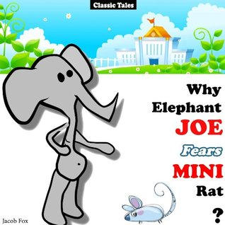 Why Elephant JOE Fears MINI Rat? (Classic Tales for Children's Picture Books) - For Preschool and Kindergarten age 4-8 with the Motto