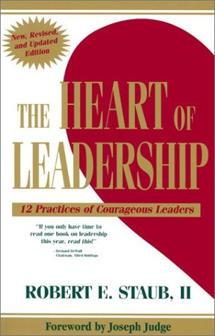 The Heart of Leadership: 12 Practices of Courageous Leaders