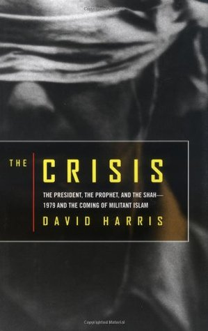 The Crisis: The President, the Prophet & the Shah-1979 & the Coming of Militant Islam