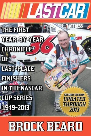 LASTCAR: The First Year-By-Year Chronicle of Last-Place Finishers in the NASCAR Cup Series (1949-2013) (LASTCAR Statistics)
