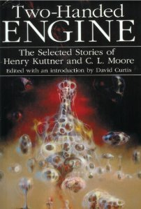 Two-handed engine: the selected stories of henry kuttner and c. l. moore by Henry Kuttner