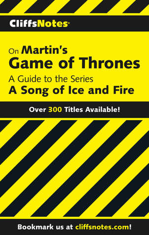 Cliffsnotes on Martin's Game of Thrones: A Guide to the Series a Song of Ice and Fire