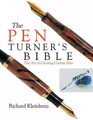 The Pen Turner's Bible: The Art of Creating Custom Pens