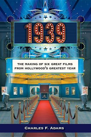 1939: The Making of Six Great Films from Hollywood�s Greatest Year