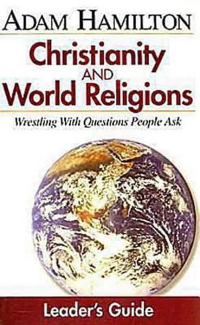 Christianity and World Religions: Wrestling with Questions People Ask