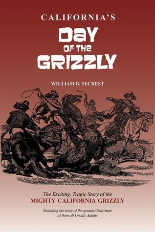 California's Day of the Grizzly by William Secrest