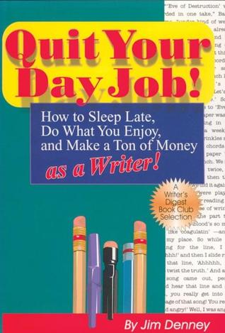Quit Your Day Job! by Jim  Denney