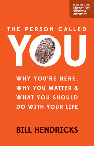 The Person Called You: Why You're Here, Why You Matter  What You Should Do With Your Life
