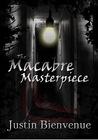 The Macabre Masterpiece by Justin Bienvenue