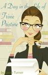 A Day in the Life of Trixie Pristine (Trixie Pristine)
