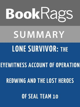 Lone Survivor: The Eyewitness Account of Operation Redwing and the Lost Heroes of SEAL Team 10 by Marcus Luttrell l Summary & Study Guide