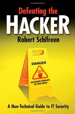 Defeating the Hacker: A Non-Technical Guide to Computer Security