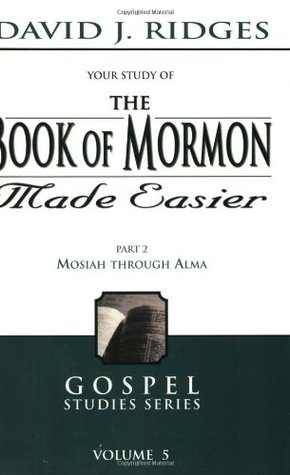 The Book of Mormon Made Easier Part 2: Mosiah Through Alma