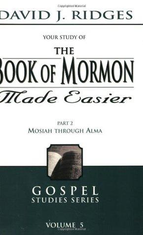 The Book of Mormon Made Easier Part 2: Mosiah Through Alma
