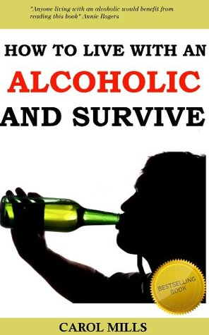 How to Live with an Alcoholic and Surviv...