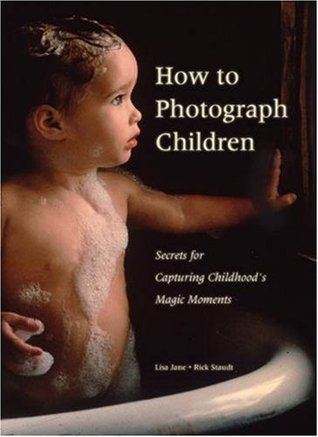 How to Photograph Children: Secrets for Capturing Childhoodss Magic Moments
