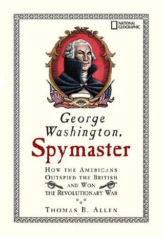 George Washington, Spymaster by Thomas B. Allen
