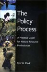 The Policy Process: A Practical Guide for Natural Resources Professionals