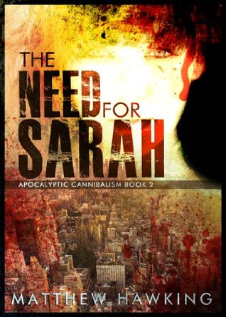 The Need For Sarah (Apocalyptic Cannibalism Book 2)