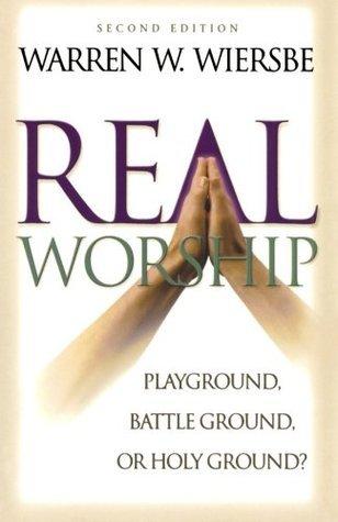 Real Worship: Playground, Battleground, or Holy Ground?