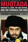 Muqtada: Muqtada al-Sadr, the Shia Revival, and the Struggle for Iraq