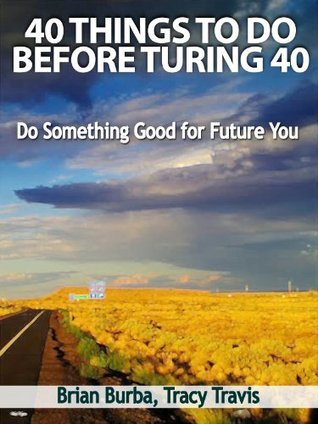 40 Things to Do Before Turning 40: Do Something Good for Future You