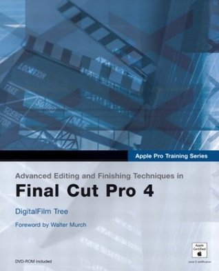 Apple Pro Training Series: Advanced Editing and Finishing Techniques in Final Cut Pro 4