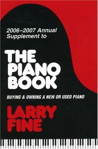 2006-2007 Annual Supplement to <I>The Piano Book</I>: Buying & Owning a New or Used Piano (Acoustic & Digital Piano Buyer)