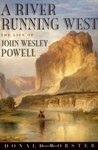 A River Running West: The Life of John Wesley Powell