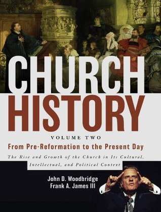 Church History, Volume Two: From Pre-Reformation to the Present Day: The Rise and Growth of the Chur