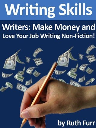 Writing Skills (Vol. I) Writers: MAKE MONEY AND LOVE YOUR JOB WRITING NON-FICTION!