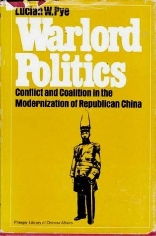Warlord Politics: Conflict and Coalition in the Modernization of Republican China