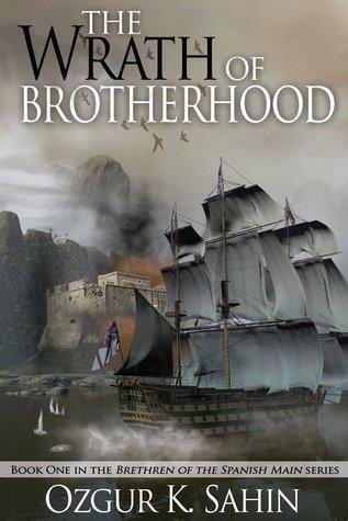 The Wrath of Brotherhood (Brethren of the Spanish Main Series 1)