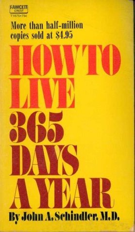 How To Live 365 Days A Year By John A Schindler
