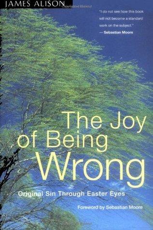 the-joy-of-being-wrong-original-sin-through-easter-eyes
