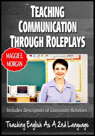 Teaching Communication Through Roleplays And Discussions - Teaching English As a Second Or Foreign Language Series