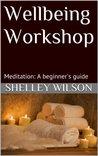 Wellbeing Workshop: Meditation - a beginner's guide