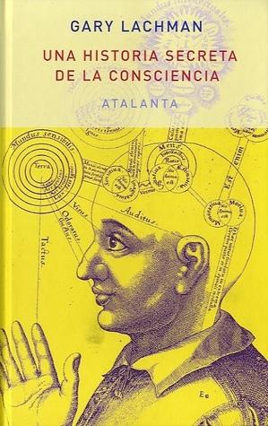 Ebook Una historia secreta de la consciencia by Gary Lachman TXT!