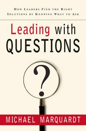 Leading with Questions by Michael J. Marquardt