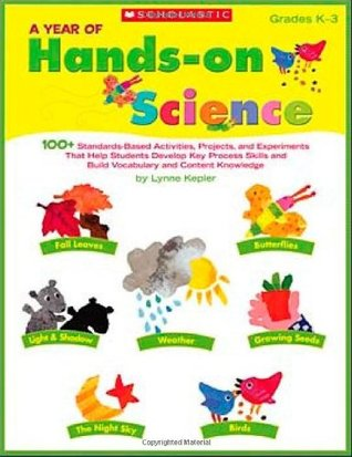 A Year of Hands-on Science: 100+ Standards-Based Activities, Projects, and Experiments That Help Students Develop Key Process Skills and Build Vocabulary and Content Knowledge