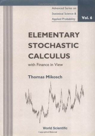 Elementary Stochastic Calculus With Finance in View (Advanced Series on Statistical Science & Applied Probability, Vol 6) (Advanced Series on Statistical Science and Applied Probability)