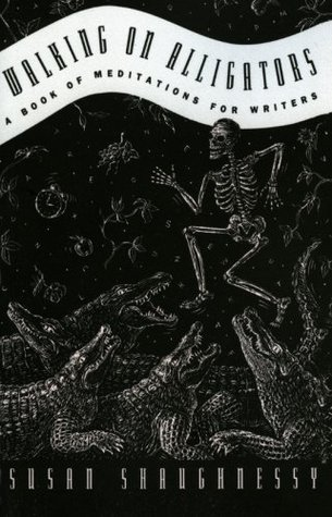 Walking on Alligators: A Book of Meditations for Writers