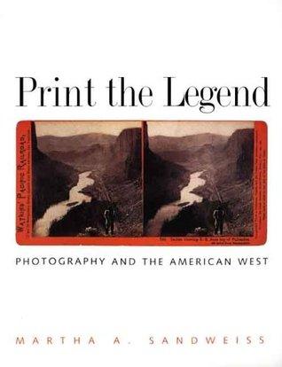 Print the Legend by Martha A. Sandweiss
