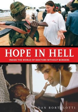 Hope In Hell Inside The World Of Doctors Without Borders By Dan
