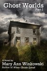 Ghost Worlds Part I: A Novel