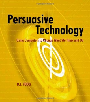 Persuasive Technology by B.J. Fogg